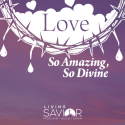 Love – So Amazing, So Divine: In the Tomb